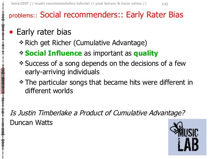 problems::   Social recommenders:: Early Rater Bias <ul><li>Early rater bias </li></ul><ul><ul><li>Rich get Richer (Cumula...