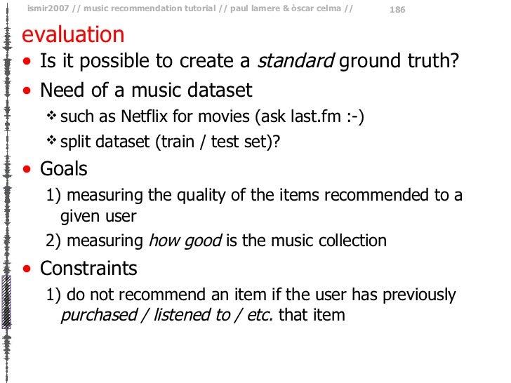 evaluation <ul><li>Is it possible to create a  standard  ground truth? </li></ul><ul><li>Need of a music dataset </li></ul...