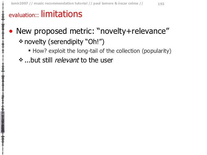 "evaluation::  limitations <ul><li>New proposed metric: ""novelty+relevance"" </li></ul><ul><ul><li>novelty (serendipity ""Oh!..."