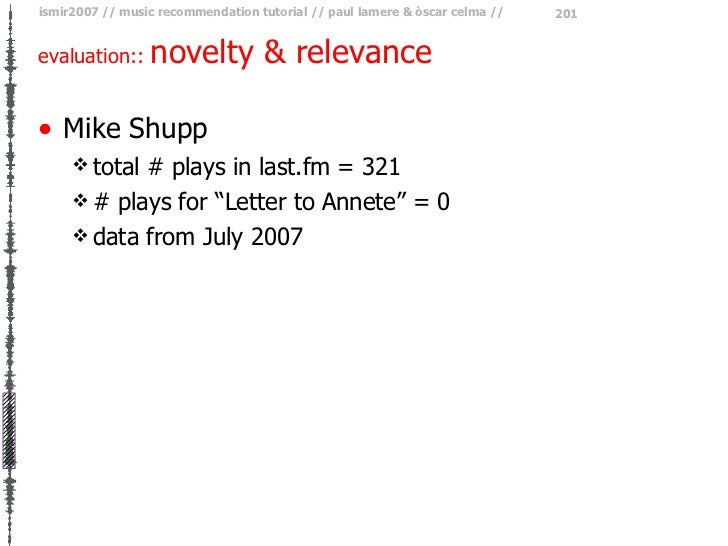 evaluation::  novelty & relevance <ul><li>Mike Shupp </li></ul><ul><ul><li>total # plays in last.fm = 321 </li></ul></ul><...