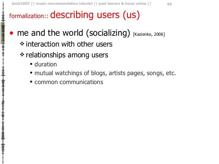 formalization ::  describing users (us) <ul><li>me and the world (socializing)  [Kazienko, 2006] </li></ul><ul><ul><li>int...