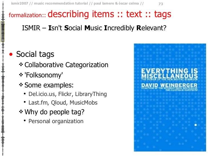 formalization ::  describing items :: text :: tags <ul><li>Social tags </li></ul><ul><ul><li>Collaborative Categorization ...