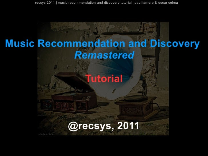 recsys 2011 | music recommendation and discovery tutorial | paul lamere & oscar celmaMusic Recommendation and Discovery   ...