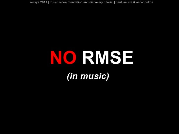 recsys 2011   music recommendation and discovery tutorial   paul lamere & oscar celma             NO RMSE                 ...