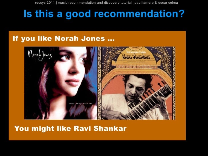 recsys 2011   music recommendation and discovery tutorial   paul lamere & oscar celma  Is this a good recommendation?If yo...