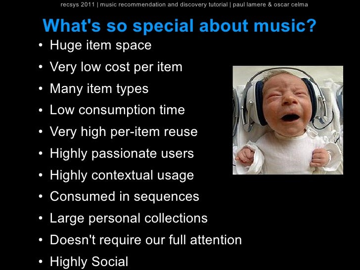 recsys 2011   music recommendation and discovery tutorial   paul lamere & oscar celmaWhats so special about music?●   Huge...