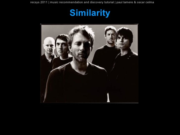 recsys 2011   music recommendation and discovery tutorial   paul lamere & oscar celma                          Similarity