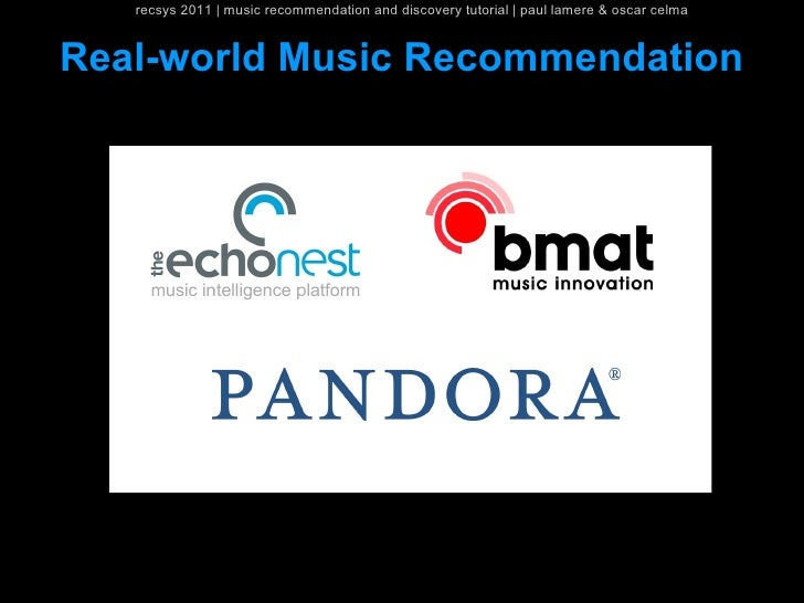 recsys 2011   music recommendation and discovery tutorial   paul lamere & oscar celmaReal-world Music Recommendation