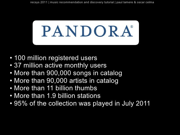 recsys 2011   music recommendation and discovery tutorial   paul lamere & oscar celma● 100 million registered users● 37 mi...
