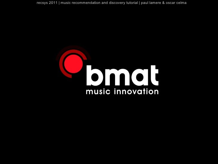 recsys 2011   music recommendation and discovery tutorial   paul lamere & oscar celma