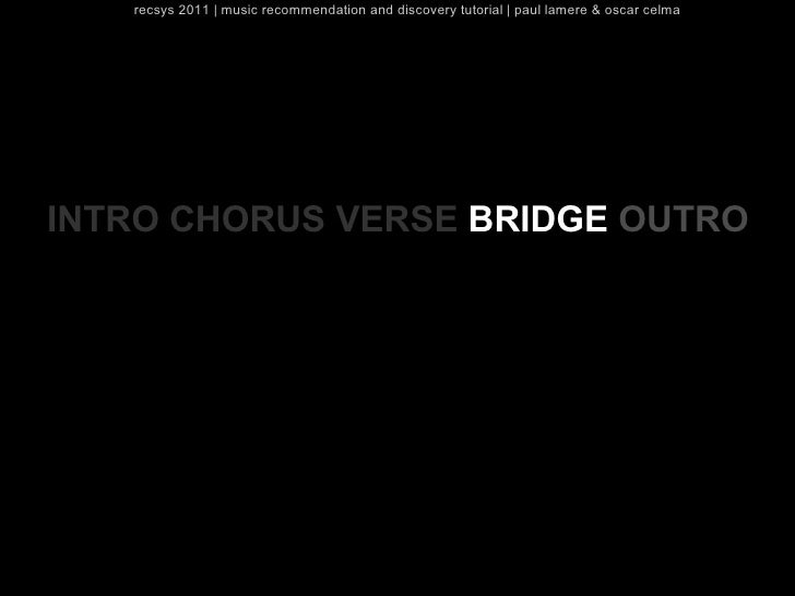 recsys 2011   music recommendation and discovery tutorial   paul lamere & oscar celmaINTRO CHORUS VERSE BRIDGE OUTRO