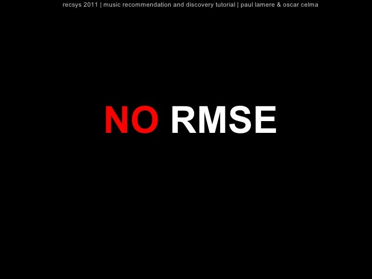 recsys 2011   music recommendation and discovery tutorial   paul lamere & oscar celma             NO RMSE