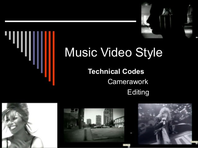 Music Video Style Technical Codes Camerawork Editing