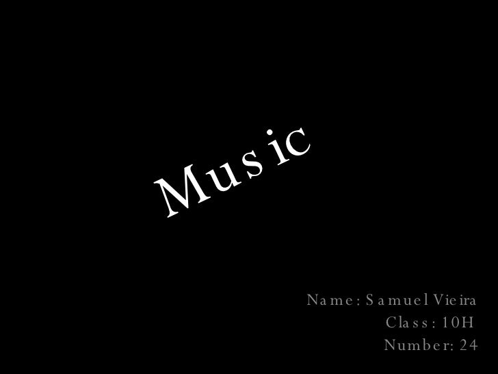 Music Name : Samuel Vieira Class: 10H  Number: 24