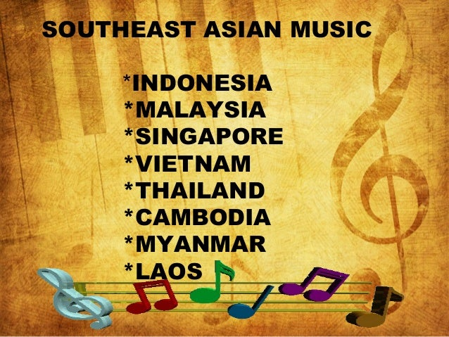 SOUTHEAST ASIAN MUSIC *INDONESIA *MALAYSIA *SINGAPORE *VIETNAM *THAILAND *CAMBODIA *MYANMAR *LAOS