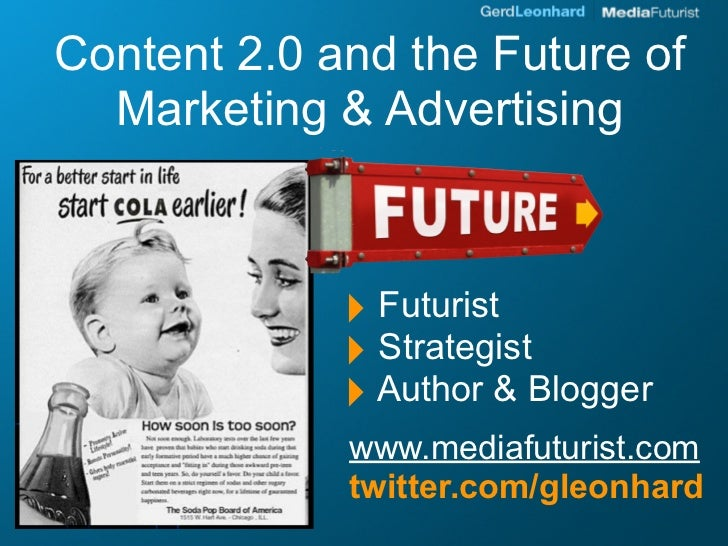 Content 2.0 and the Future of   Marketing & Advertising                 ‣ Futurist              ‣ Strategist              ...