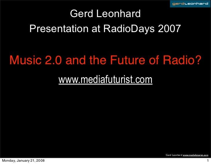 Gerd Leonhard                Presentation at RadioDays 2007       Music 2.0 and the Future of Radio?                      ...