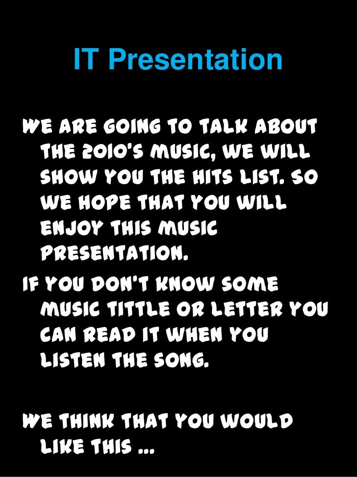 IT Presentation<br />We are going to talk about the 2010's music, we will show you the hits list. So we hope that you will...