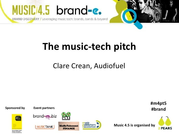 The music-tech pitch<br />Clare Crean, Audiofuel<br />#m4pt5 #brand<br />Event partners<br />Sponsored by<br />Music 4.5 i...