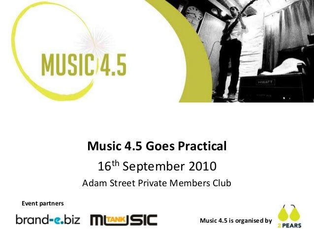 Music 4.5 Goes Practical 16th September 2010 Adam Street Private Members Club Event partners Music 4.5 is organised by