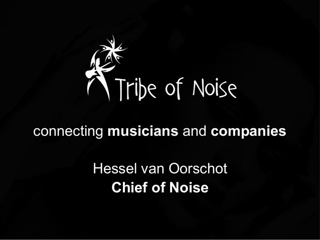 connecting musicians and companies Hessel van Oorschot Chief of Noise