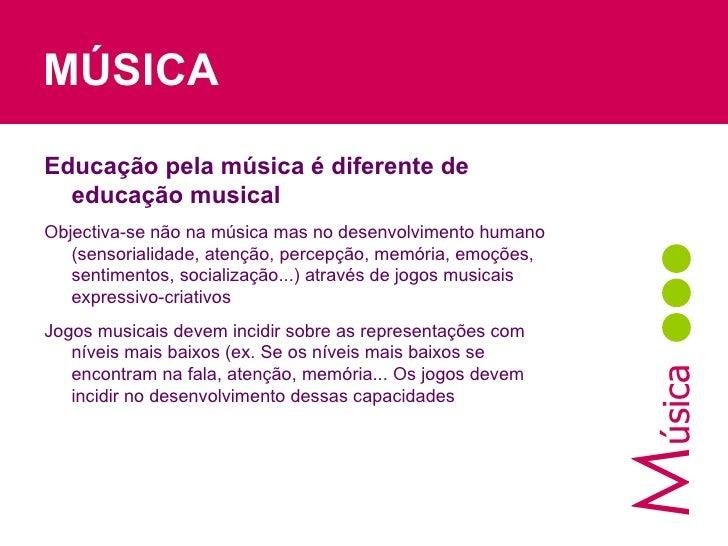 MÚSICA M úsica Educação pela música é diferente de educação musical Objectiva-se não na música mas no desenvolvimento huma...