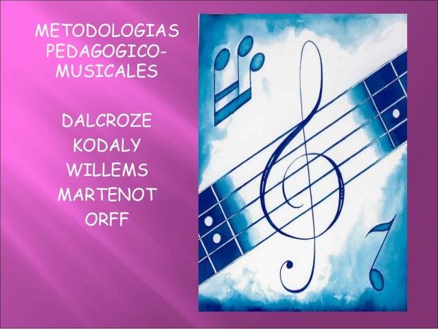 METODOLOGIAS PEDAGOGICO- MUSICALES DALCROZE KODALY WILLEMS MARTENOT ORFF
