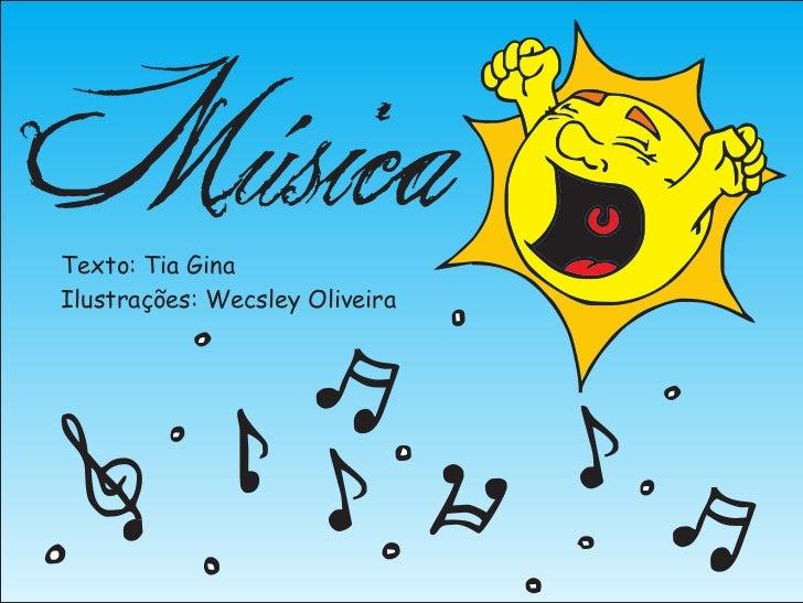 MúsicaTexto: Tia GinaIlustrações: Wecsley Oliveira
