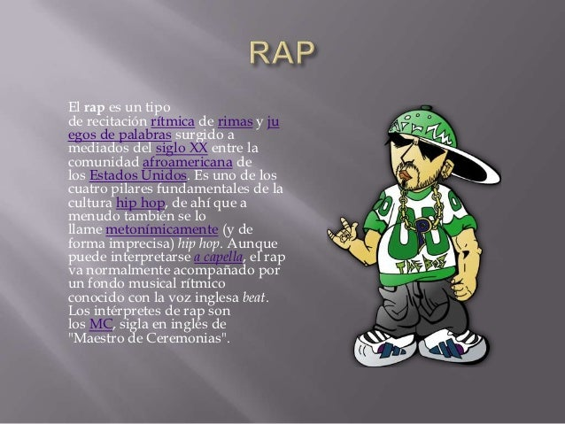 El rap es un tipode recitación rítmica de rimas y juegos de palabras surgido amediados del siglo XX entre lacomunidad afro...