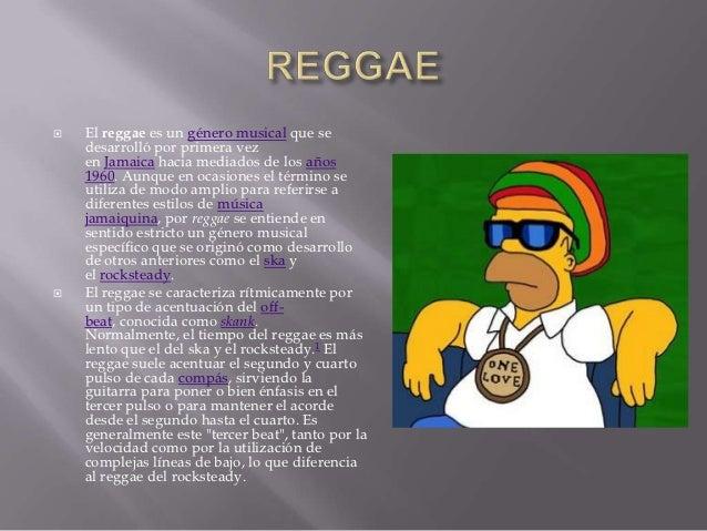    El reggae es un género musical que se    desarrolló por primera vez    en Jamaica hacia mediados de los años    1960. ...