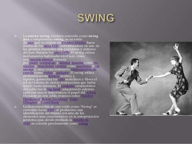    La música swing, también conocida como swing    jazz o simplemente swing, es un estilo    de jazz que se originó en Es...