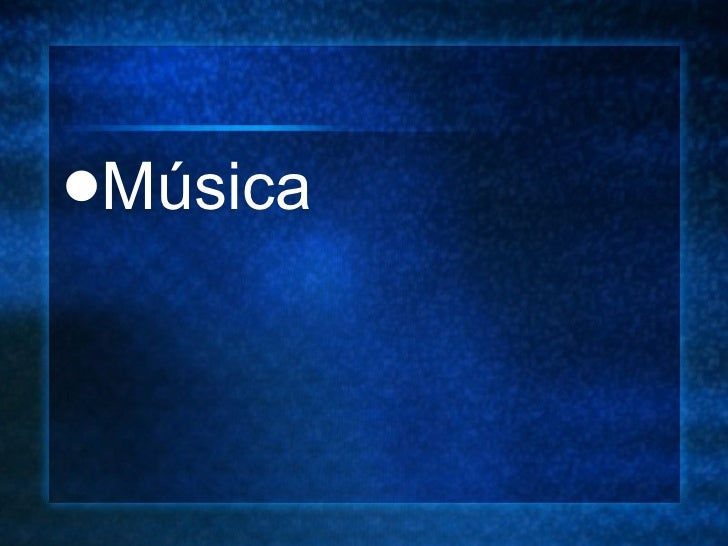 <ul><li>M úsica </li></ul>