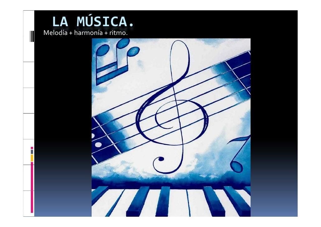 LAMÚSICA. Melodía+harmonía+ritmo.