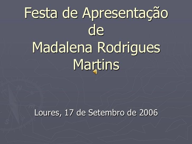 Festa de Apresentação deMadalena Rodrigues Martins<br />Loures, 17 de Setembro de 2006<br />