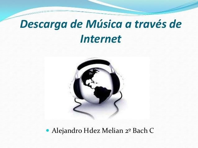 Descarga de Música a través de           Internet     Alejandro Hdez Melian 2º Bach C