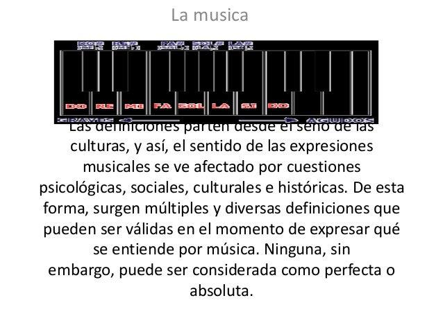 La musica    Las definiciones parten desde el seno de las     culturas, y así, el sentido de las expresiones       musical...