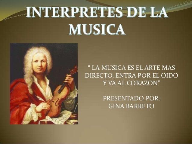 """"""" LA MUSICA ES EL ARTE MAS DIRECTO, ENTRA POR EL OIDO Y VA AL CORAZON""""  PRESENTADO POR: GINA BARRETO"""