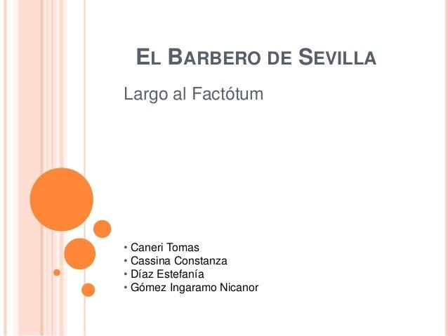 EL BARBERO DE SEVILLA  Largo al Factótum  • Caneri Tomas  • Cassina Constanza  • Díaz Estefanía  • Gómez Ingaramo Nicanor