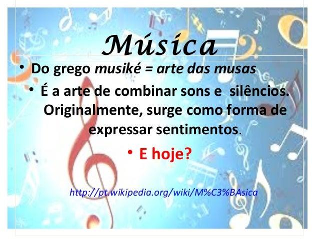 Música • Do grego musiké = arte das musas • É a arte de combinar sons e silêncios. Originalmente, surge como forma de expr...