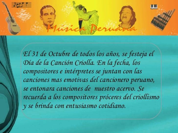 El 31 de Octubre de todos los años, se festeja el Día de la Canción Criolla. En la fecha, los compositores e intérpretes s...