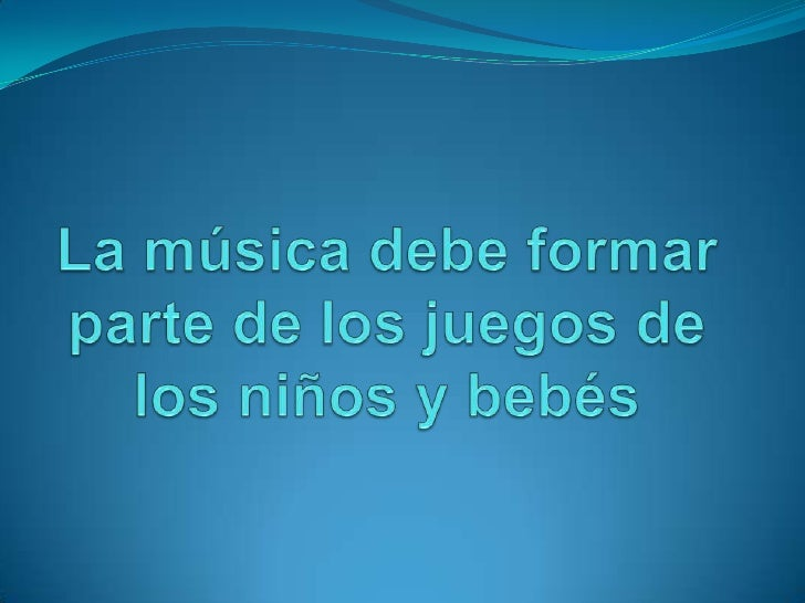 La música debe formar parte de los juegos de los niños y bebés<br />