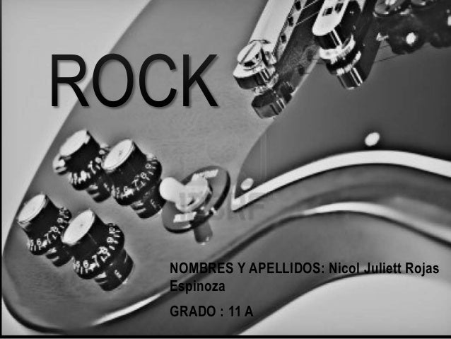 NOMBRES Y APELLIDOS: Nicol Juliett Rojas Espinoza GRADO : 11 A ROCK