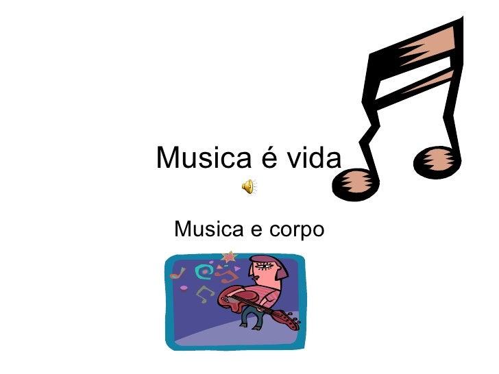 Musica é vida Musica e corpo