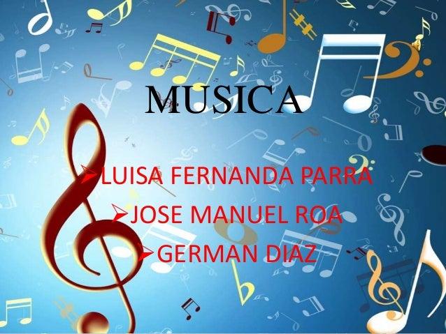 MUSICA LUISA FERNANDA PARRA JOSE MANUEL ROA GERMAN DIAZ
