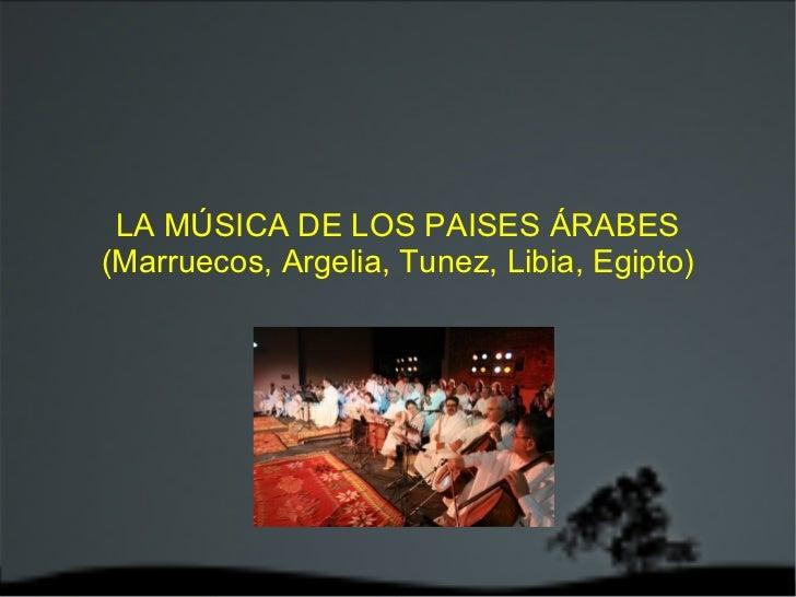 LA MÚSICA DE LOS PAISES ÁRABES (Marruecos , Argelia, Tunez, Libia, Egipto)
