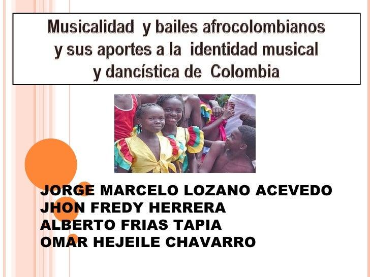 JORGE MARCELO LOZANO ACEVEDO JHON FREDY HERRERA ALBERTO FRIAS TAPIA OMAR HEJEILE CHAVARRO