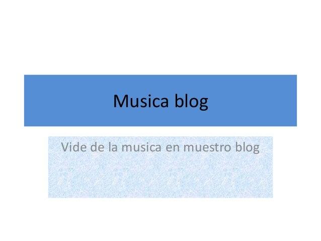 Musica blog Vide de la musica en muestro blog