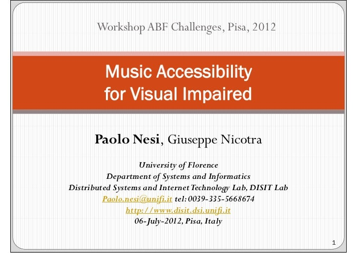Workshop ABF Challenges, Pisa, 2012         Music Accessibility         for Visual Impaired      Paolo Nesi, Giuseppe Nico...