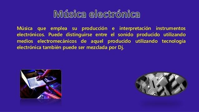 Música que emplea su producción e interpretación instrumentos electrónicos. Puede distinguirse entre el sonido producido u...