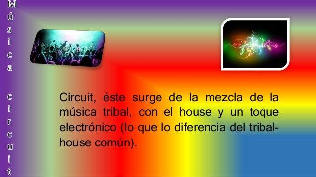 Circuit, éste surge de la mezcla de la música tribal, con el house y un toque electrónico (lo que lo diferencia del tribal...